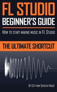 FL Studio Beginner's Guide Cover